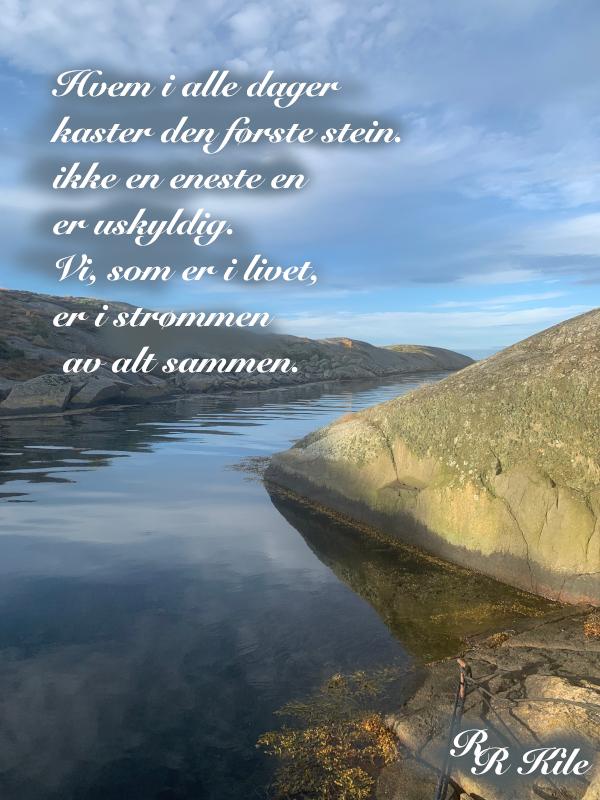 Hvem i alle dager kaster den første stein, sjøen ligger som et blankt teppe, vi kan alt vi vil, jorda vår med mennesker på, ei sol for alle, som kan flytte måner i et svelg, poesi, lyrikk, forfatter R.R. Kile